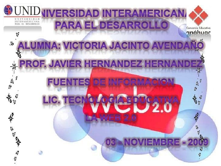 UNIVERSIDAD INTERAMERICANA PARA EL DESARROLLO<br />ALUMNA: VICTORIA JACINTO AVENDAÑO<br />PROF. JAVIER HERNANDEZ HERNANDEZ...