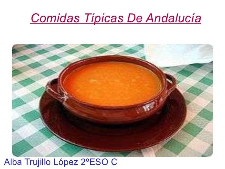 Comidas Típicas De Andalucía <ul>Alba Trujillo López 2ºESO C </ul>