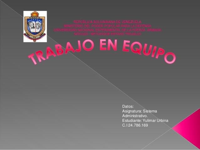 Datos: Asignatura: Sistema Administrativo. Estudiante: Yulimar Urbina C.I 24.786.169
