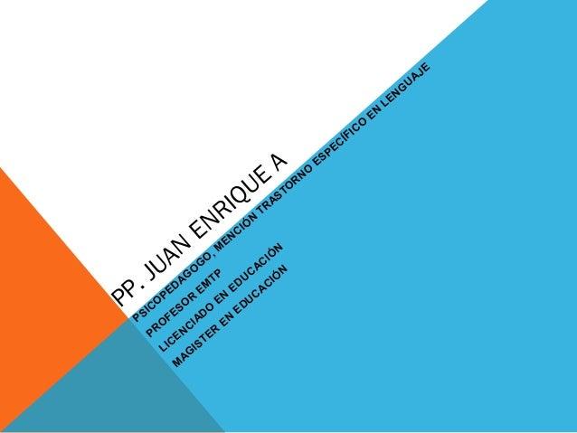PP. JUAN ENRIQUE A PSICO PEDAG O G O , M ENCIÓ N TRASTO RNO ESPECÍFICO EN LENG UAJE PRO FESO R EM TP LICENCIADO EN EDUCACI...