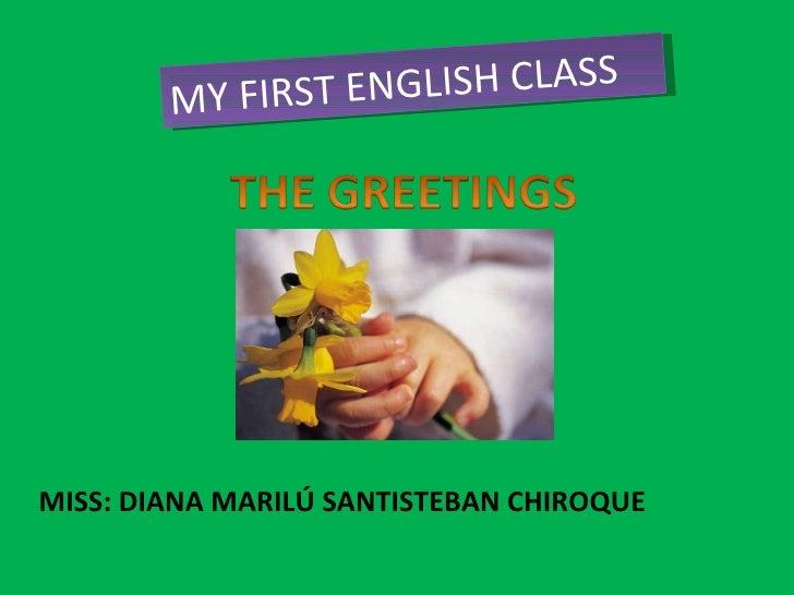 MY FIRST ENGLISH CLASS MISS: DIANA MARILÚ SANTISTEBAN CHIROQUE