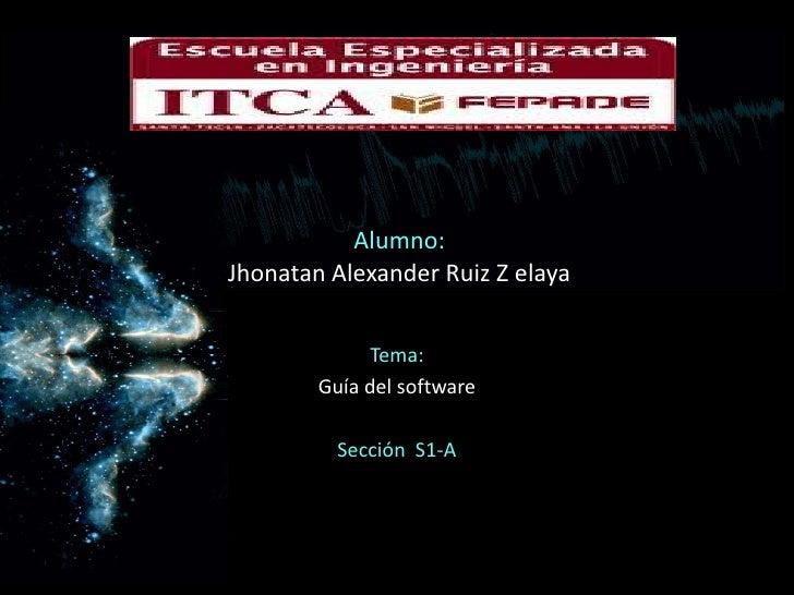 Alumno: Jhonatan Alexander Ruiz Z elaya<br />Tema:<br />Guía del software  <br />Sección  S1-A<br />