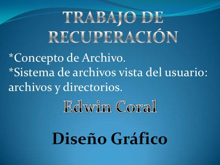 *Concepto de Archivo.*Sistema de archivos vista del usuario:archivos y directorios.