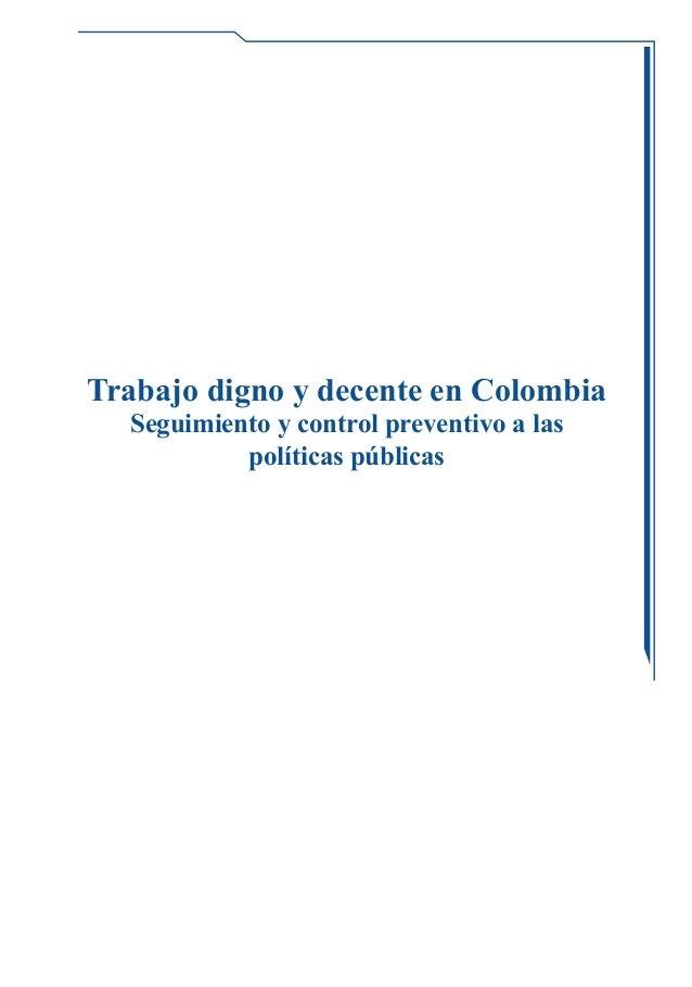 1 Trabajo digno y decente en Colombia Seguimiento y control preventivo a las políticas públicas