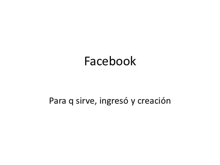 FacebookPara q sirve, ingresó y creación