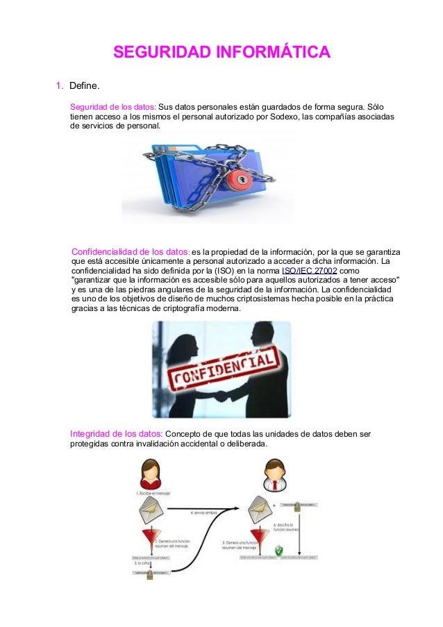 SEGURIDAD INFORMÁTICA 1. Define. Seguridad de los datos: Sus datos personales están guardados de forma segura. Sólo tienen...