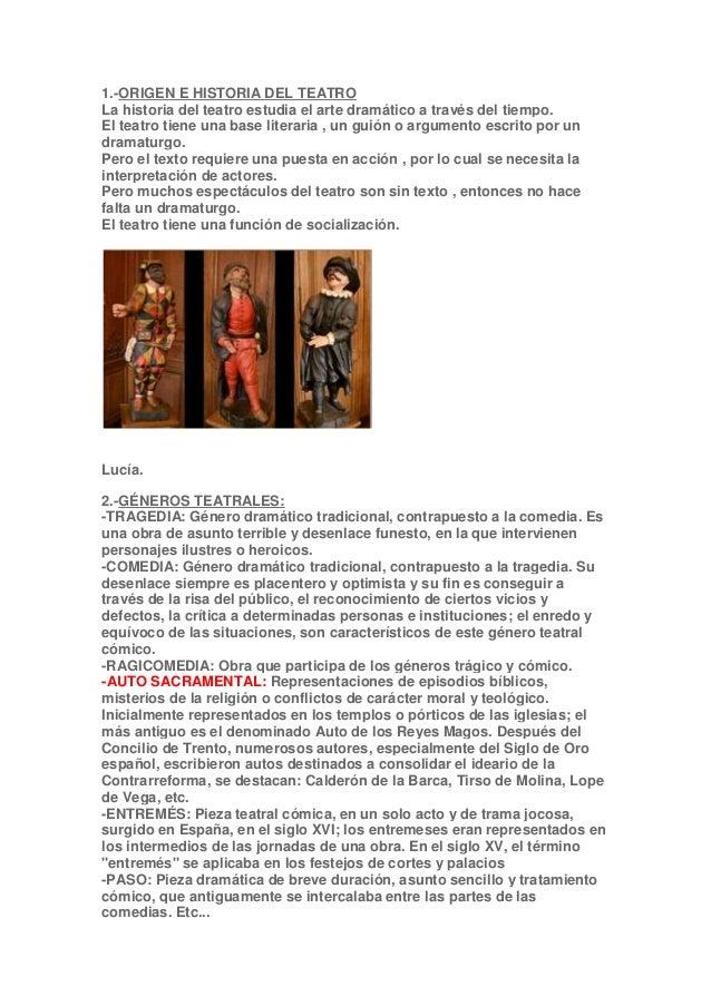 1.-ORIGEN E HISTORIA DEL TEATRO La historia del teatro estudia el arte dramático a través del tiempo. El teatro tiene una ...