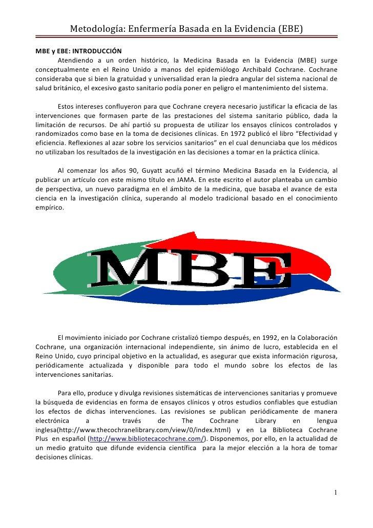 Metodología: Enfermería Basada en la Evidencia (EBE)MBE y EBE: INTRODUCCIÓN       Atendiendo a un orden histórico, la Medi...