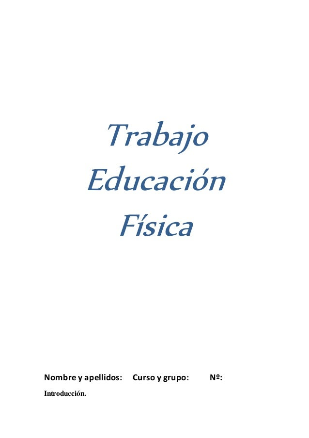 Trabajo Educación Física Nombre y apellidos: Curso y grupo: Nº: Introducción.