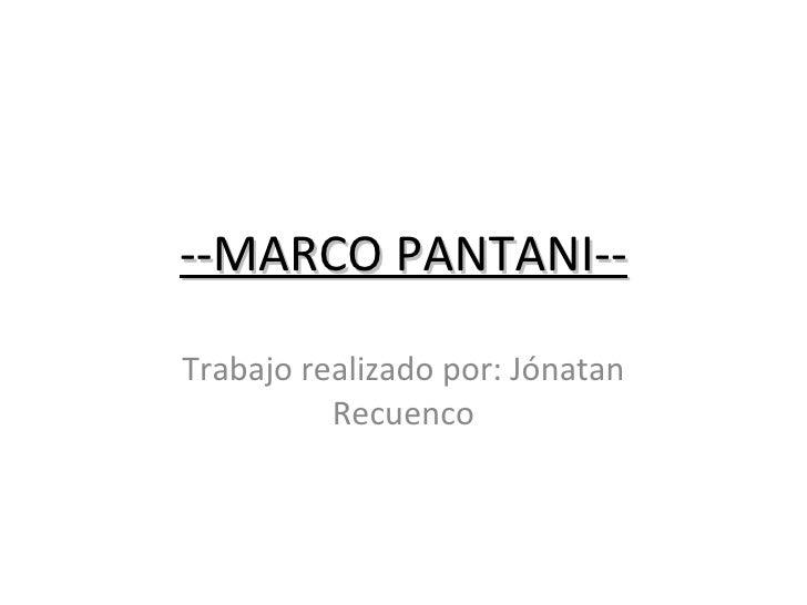 --MARCO PANTANI-- Trabajo realizado por: Jónatan Recuenco