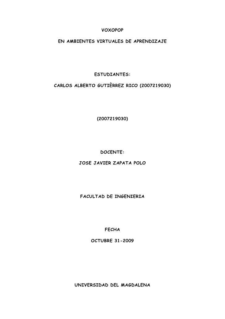 VOXOPOP<br />EN AMBIENTES VIRTUALES DE APRENDIZAJE<br />ESTUDIANTES:<br />CARLOS ALBERTO GUTIÈRREZ RICO (2007219030)<br />...