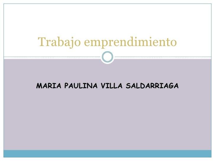 Trabajo emprendimientoMARIA PAULINA VILLA SALDARRIAGA