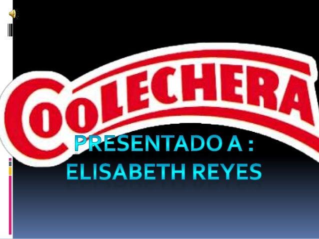 *Cooperativa de Productores deLeche de la Costa Atlántica Ltda.*Coolechera fue fundada hace 76años.*El origen de COOLECHER...