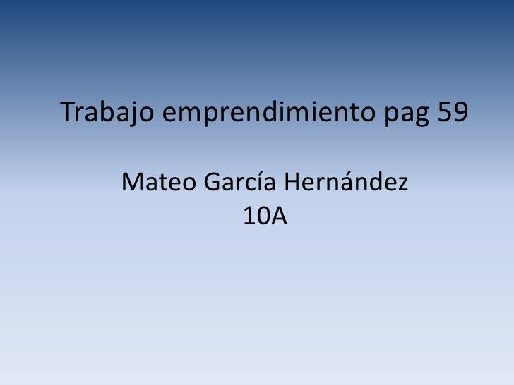 Trabajo emprendimiento pag 59    Mateo García Hernández             10A