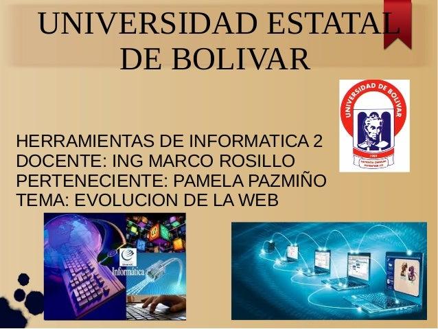 UNIVERSIDAD ESTATAL DE BOLIVAR HERRAMIENTAS DE INFORMATICA 2 DOCENTE: ING MARCO ROSILLO PERTENECIENTE: PAMELA PAZMIÑO TEMA...