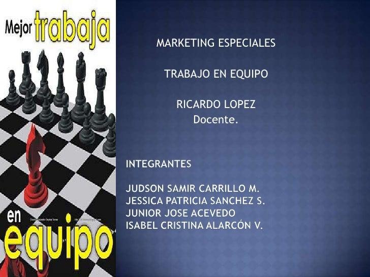 MARKETING ESPECIALES TRABAJO EN EQUIPO   RICARDO LOPEZ      Docente.