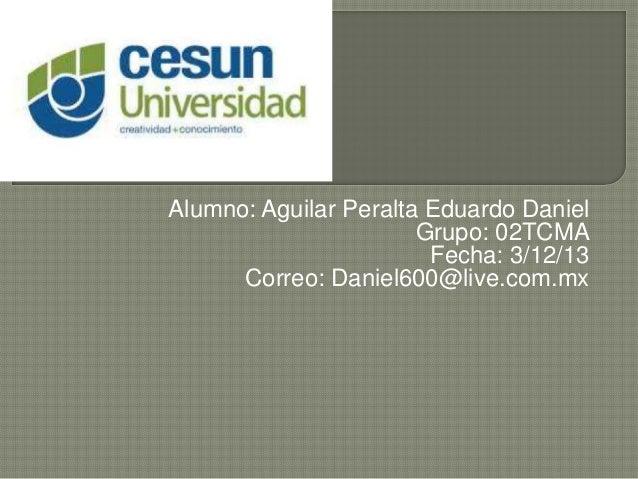 Alumno: Aguilar Peralta Eduardo Daniel                       Grupo: 02TCMA                        Fecha: 3/12/13      Corr...