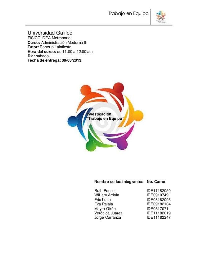 Trabajo en EquipoUniversidad GalileoFISICC-IDEA MetronorteCurso: Administración Moderna IITutor: Roberto LainfiestaHora de...
