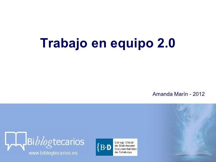 Trabajo en equipo 2.0                 Amanda Marín - 2012