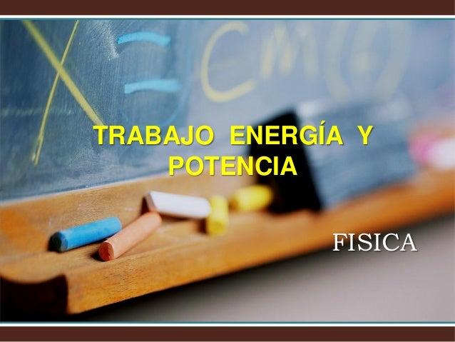 TRABAJO ENERGÍA Y POTENCIA FISICA