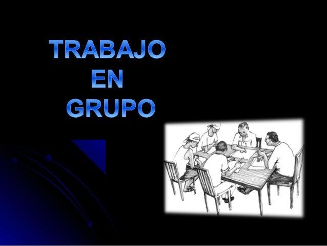 Ungrupo de trabajoesunconjunto depersonasasignadasoauto asignadas,deacuerdoasus habilidades,conocimientos...