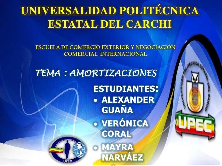 UNIVERSALIDAD POLITÉCNICA    ESTATAL DEL CARCHI  ESCUELA DE COMERCIO EXTERIOR Y NEGOCIACIÓN           COMERCIAL INTERNACIO...