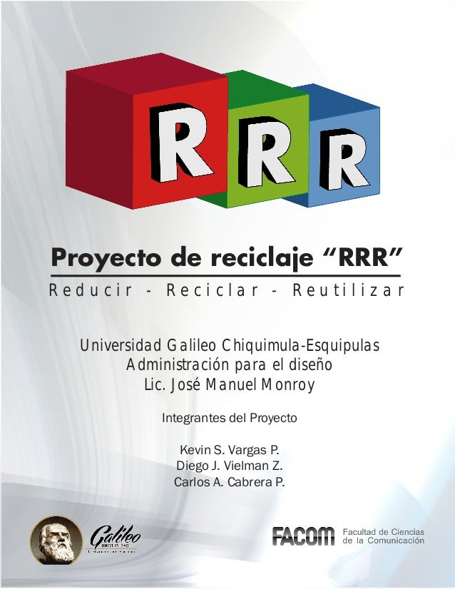 """Proyecto de reciclaje """"RRR"""" Reducir - Reciclar - Reutilizar Universidad Galileo Chiquimula-Esquipulas Administración para ..."""