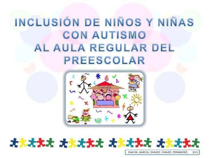 Inclusión de niños y niñas <br />con Autismo <br />al aula regular del preescolar <br />CHACIN, GARCIA, CHAVEZ, CHAVEZ, FE...