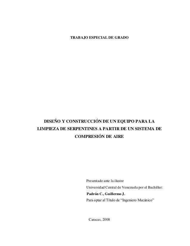 TRABAJO ESPECIAL DE GRADO DISEÑO Y CONSTRUCCIÓN DE UN EQUIPO PARA LA LIMPIEZA DE SERPENTINES A PARTIR DE UN SISTEMA DE COM...