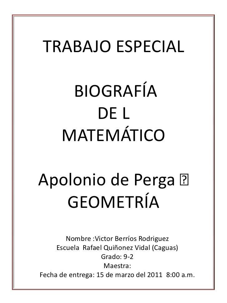 TRABAJO ESPECIAL<br />BIOGRAFÍA <br />DE L <br />MATEMÁTICO <br />Apolonio de Perga – GEOMETRÍA<br />Nombre :Victor Berrío...