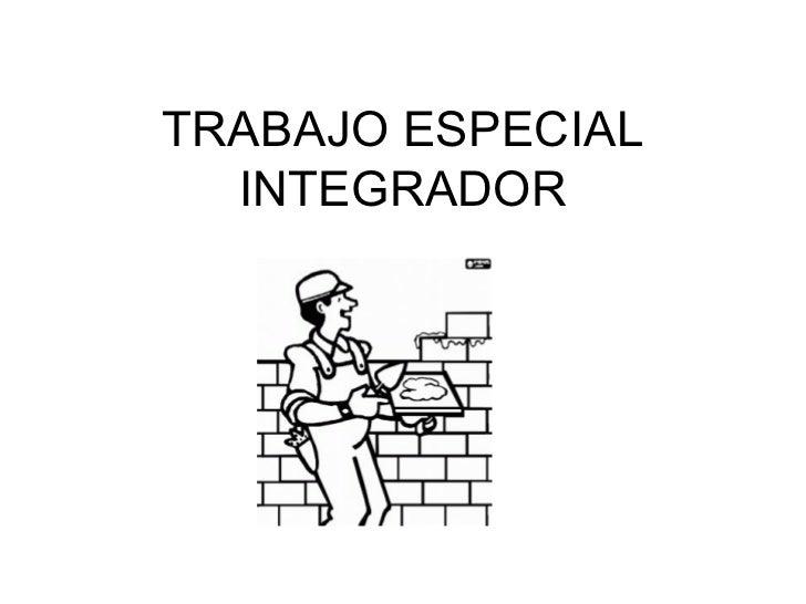 TRABAJO ESPECIAL  INTEGRADOR