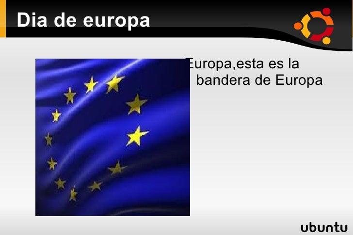 Dia de europa                Europa,esta es la                 bandera de Europa