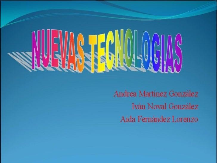 Andrea Martínez González Iván Noval González Aida Fernández Lorenzo NUEVAS TECNOLOGIAS