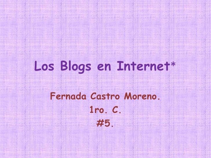 Los Blogs en Internet*<br />Fernada Castro Moreno.<br />1ro. C.<br />#5.<br />