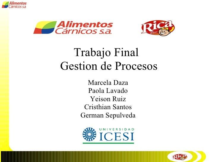 Trabajo Final   Gestion de Procesos Marcela Daza Paola Lavado Yeison Ruiz Cristhian Santos German Sepulveda