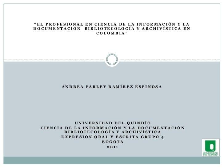 """""""EL PROFESIONAL EN CIENCIA DE LA INFORMACIÓN Y LA DOCUMENTACIÓN  BIBLIOTECOLOGÍA Y ARCHIVÍSTICA EN COLOMBIA""""ANDREA FARLEY ..."""