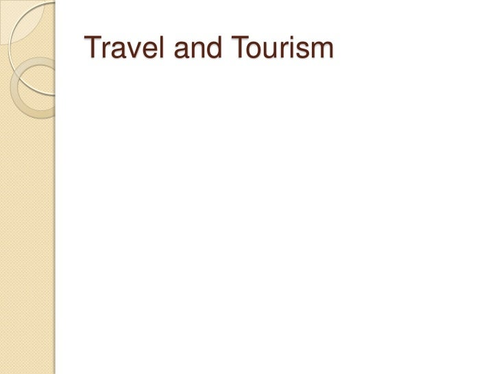 Travel and Tourism<br />