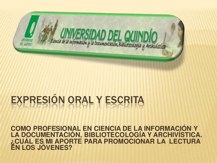EXPRESIÓN ORAL Y ESCRITACOMO PROFESIONAL EN CIENCIA DE LA INFORMACIÓN YLA DOCUMENTACIÓN, BIBLIOTECOLOGÍA Y ARCHIVÍSTICA.¿C...