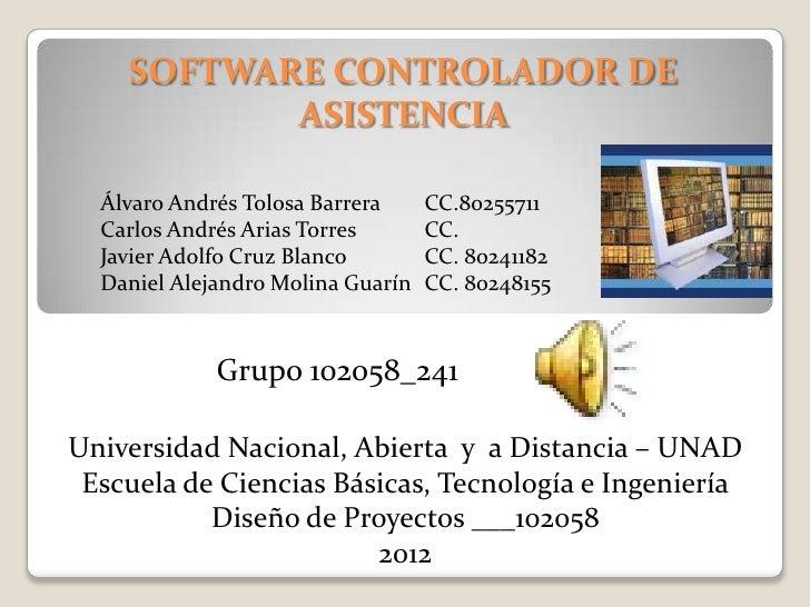 SOFTWARE CONTROLADOR DE           ASISTENCIA  Álvaro Andrés Tolosa Barrera     CC.80255711  Carlos Andrés Arias Torres    ...