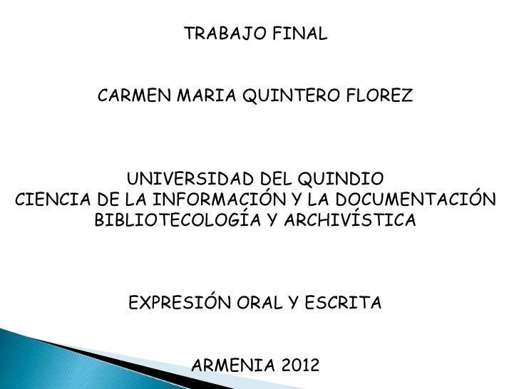 TRABAJO FINAL       CARMEN MARIA QUINTERO FLOREZ           UNIVERSIDAD DEL QUINDIOCIENCIA DE LA INFORMACIÓN Y LA DOCUMENTA...