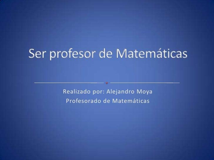 Realizado por: Alejandro Moya Profesorado de Matemáticas