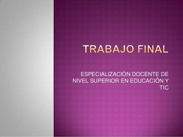 ESPECIALIZACIÓN DOCENTE DENIVEL SUPERIOR EN EDUCACIÓN Y                          TIC