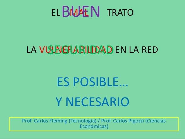 BUEN             EL MAL                   TRATO      SEGURIDAD  LA VULNERABILIDAD EN LA RED               ES POSIBLE…     ...