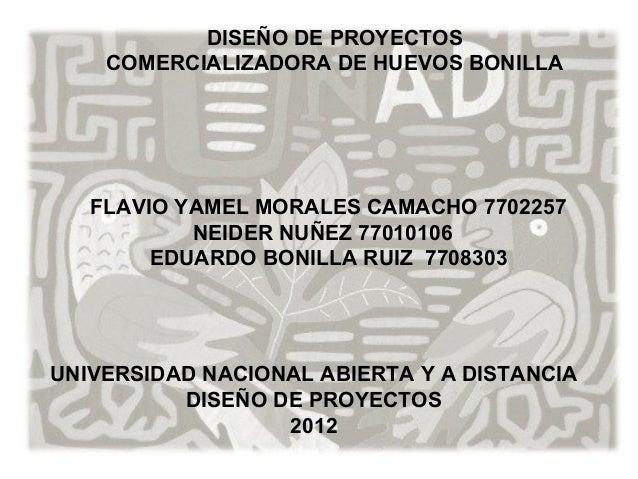DISEÑO DE PROYECTOS    COMERCIALIZADORA DE HUEVOS BONILLA   FLAVIO YAMEL MORALES CAMACHO 7702257           NEIDER NUÑEZ 77...