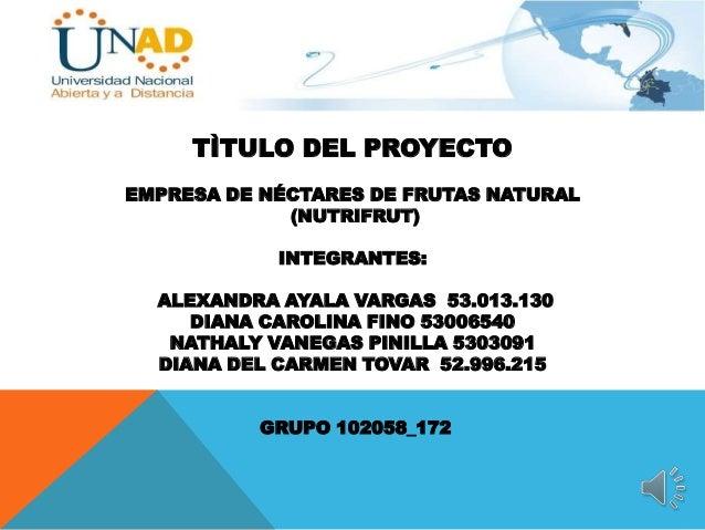 TÌTULO DEL PROYECTOEMPRESA DE NÉCTARES DE FRUTAS NATURAL             (NUTRIFRUT)            INTEGRANTES:  ALEXANDRA AYALA ...