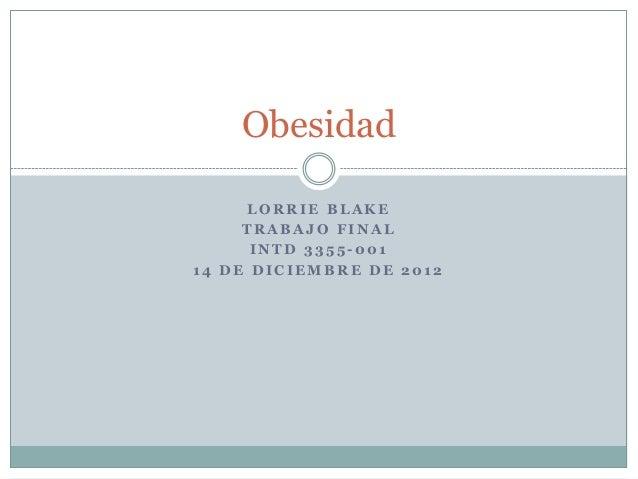 Obesidad     LORRIE BLAKE     TRABAJO FINAL      INTD 3355-00114 DE DICIEMBRE DE 2012