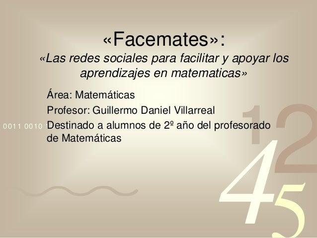 4210011 0010 1010 1101 0001 0100 1011«Facemates»:«Las redes sociales para facilitar y apoyar losaprendizajes en matematica...