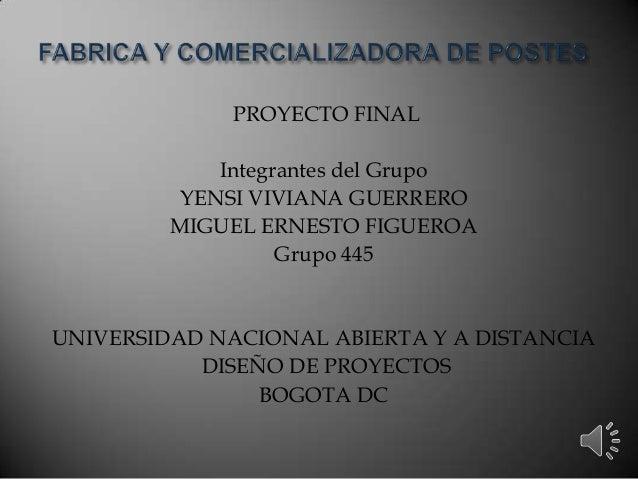 PROYECTO FINALIntegrantes del GrupoYENSI VIVIANA GUERREROMIGUEL ERNESTO FIGUEROAGrupo 445UNIVERSIDAD NACIONAL ABIERTA Y A ...