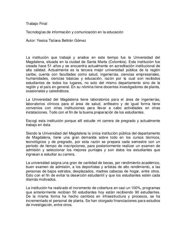 Trabajo FinalTecnologías de información y comunicación en la educaciónAutor: Yesica Tatiana Beltrán GómezLa institución qu...
