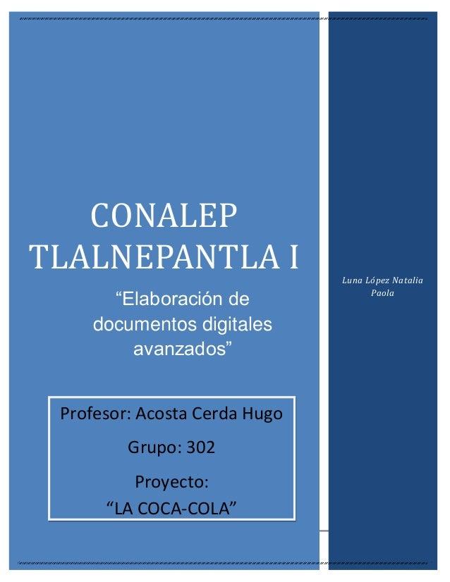 """1 CONALEP TLALNEPANTLA I """"Elaboración de documentos digitales avanzados"""" Luna López Natalia Paola Profesor: Acosta Cerda H..."""